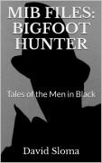 MIB Files: Bigfoot Hunter (Tales of the Men In Black)
